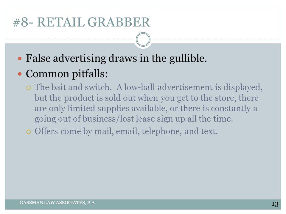 #8- RETAIL GRABBER GASSMAN LAW ASSOCIATES, P.A.False advertising draws in the gullible.