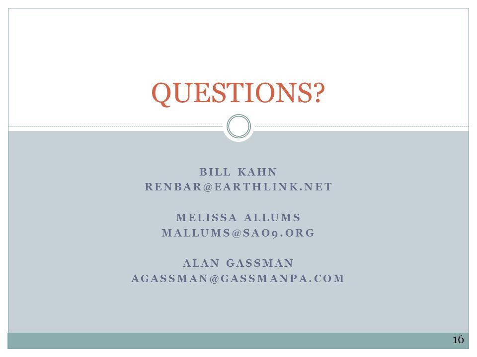 QUESTIONS? BILL KAHN RENBAR@EARTHLINK.NET MELISSA ALLUMS MALLUMS@SAO9.ORG ALAN GASSMAN AGASSMAN@GASSMANPA.COM 16