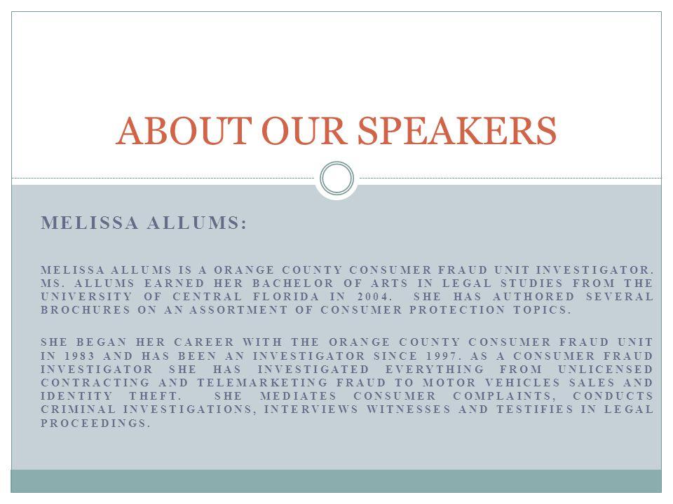 MELISSA ALLUMS: MELISSA ALLUMS IS A ORANGE COUNTY CONSUMER FRAUD UNIT INVESTIGATOR.