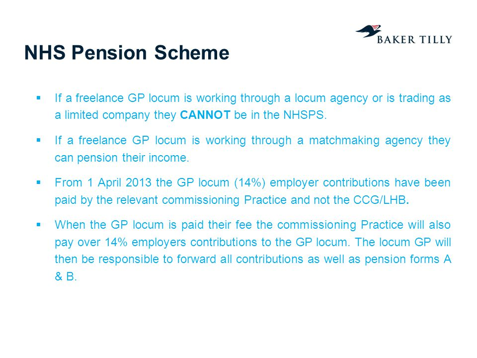 NHS Pension Scheme If a freelance GP locum is working through a locum agency or is trading as a limited company they CANNOT be in the NHSPS.