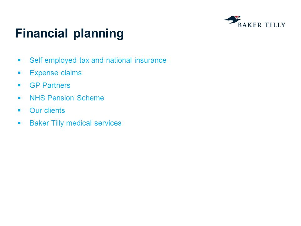 Financial planning Self employed tax and national insurance Expense claims GP Partners NHS Pension Scheme Our clients Baker Tilly medical services