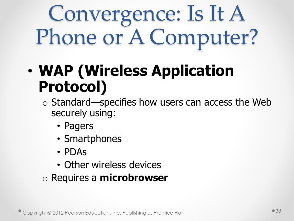 WAP (Wireless Application Protocol) o Standardspecifies how users can access the Web securely using: Pagers Smartphones PDAs Other wireless devices o