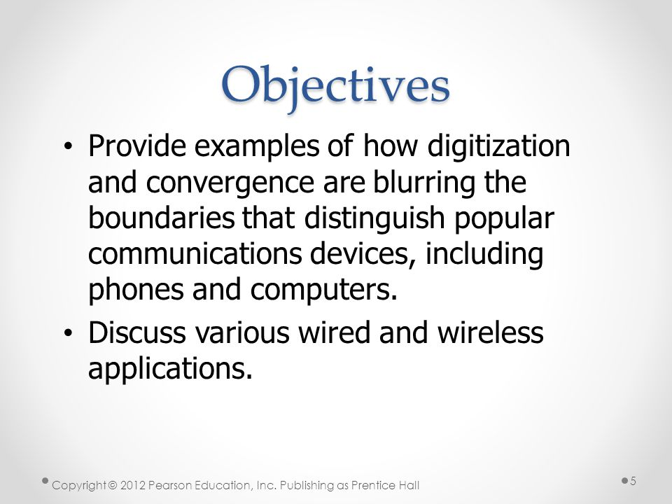 Objectives Provide examples of how digitization and convergence are blurring the boundaries that distinguish popular communications devices, including