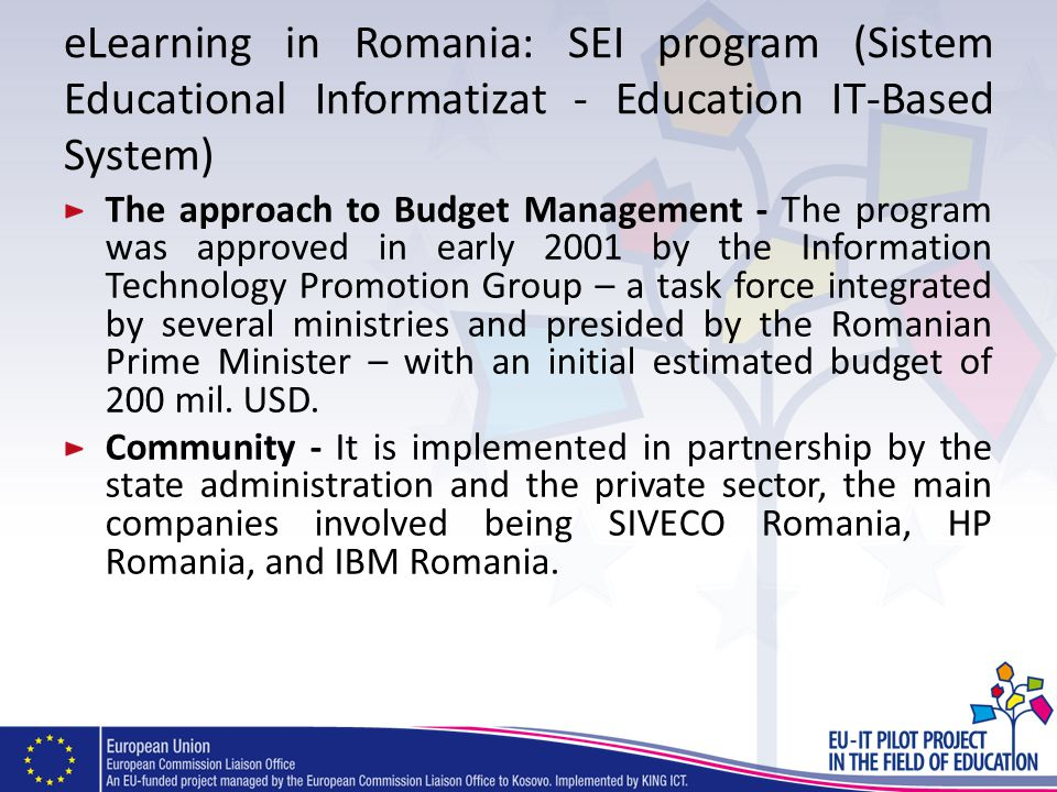 eLearning in Romania: SEI program (Sistem Educational Informatizat - Education IT-Based System) The approach to Budget Management - The program was ap