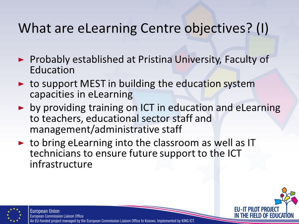 What are eLearning Centre objectives? (I) Probably established at Pristina University, Faculty of Education to support MEST in building the education
