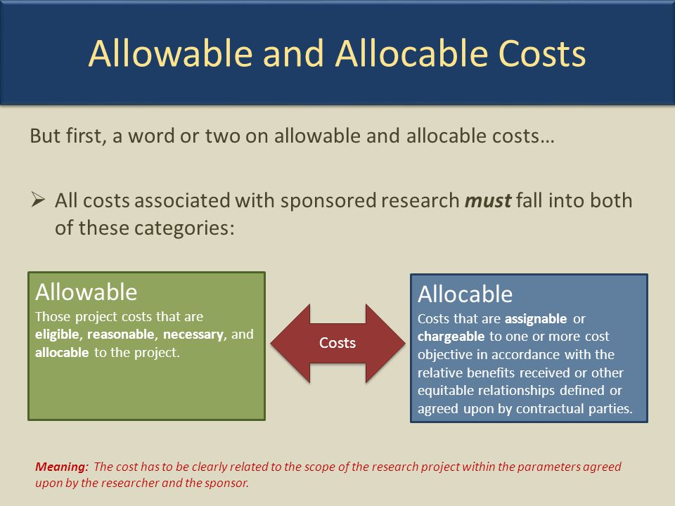 But first, a word or two on allowable and allocable costs… All costs associated with sponsored research must fall into both of these categories: Allow