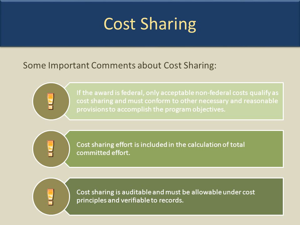 Cost Sharing If the award is federal, only acceptable non-federal costs qualify as cost sharing and must conform to other necessary and reasonable pro