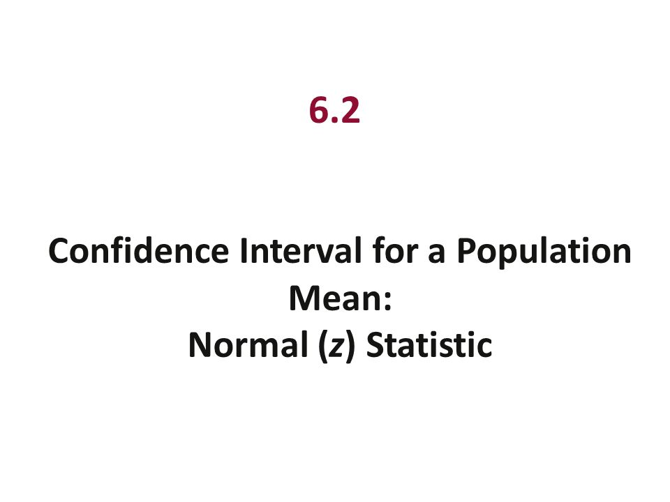 6.2 Confidence Interval for a Population Mean: Normal (z) Statistic