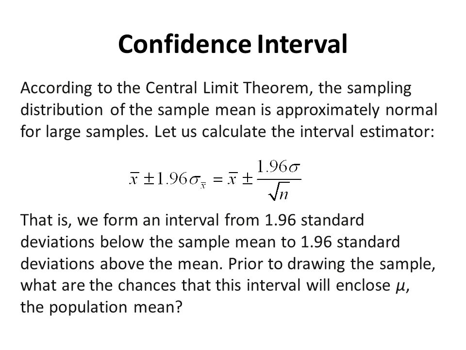 Confidence Interval According to the Central Limit Theorem, the sampling distribution of the sample mean is approximately normal for large samples. Le