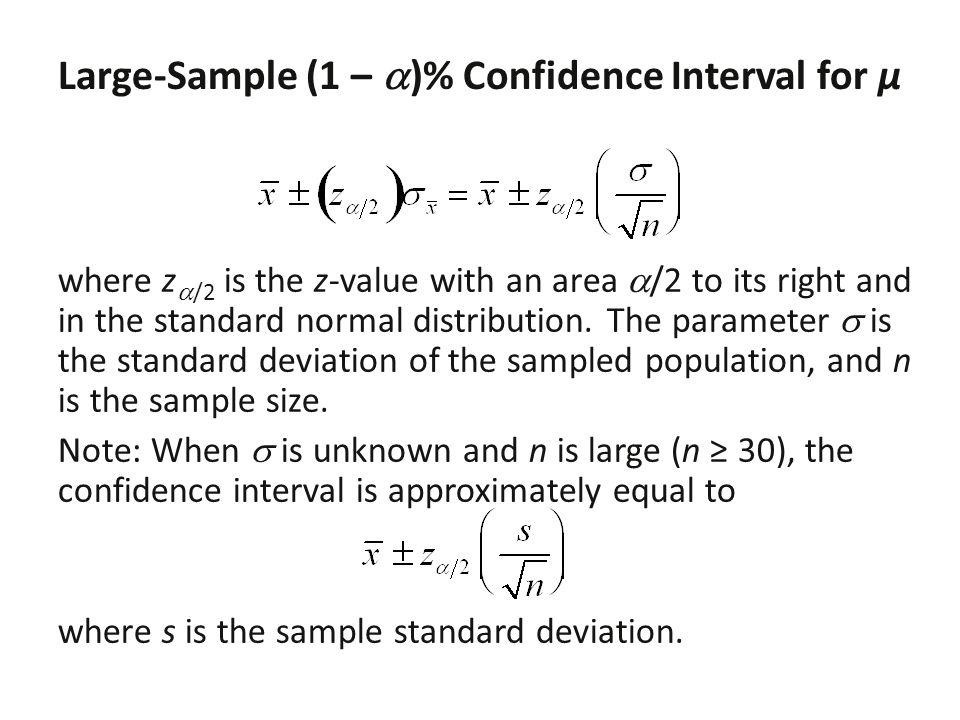 Large-Sample (1 – )% Confidence Interval for µ where z /2 is the z-value with an area /2 to its right and in the standard normal distribution. The par