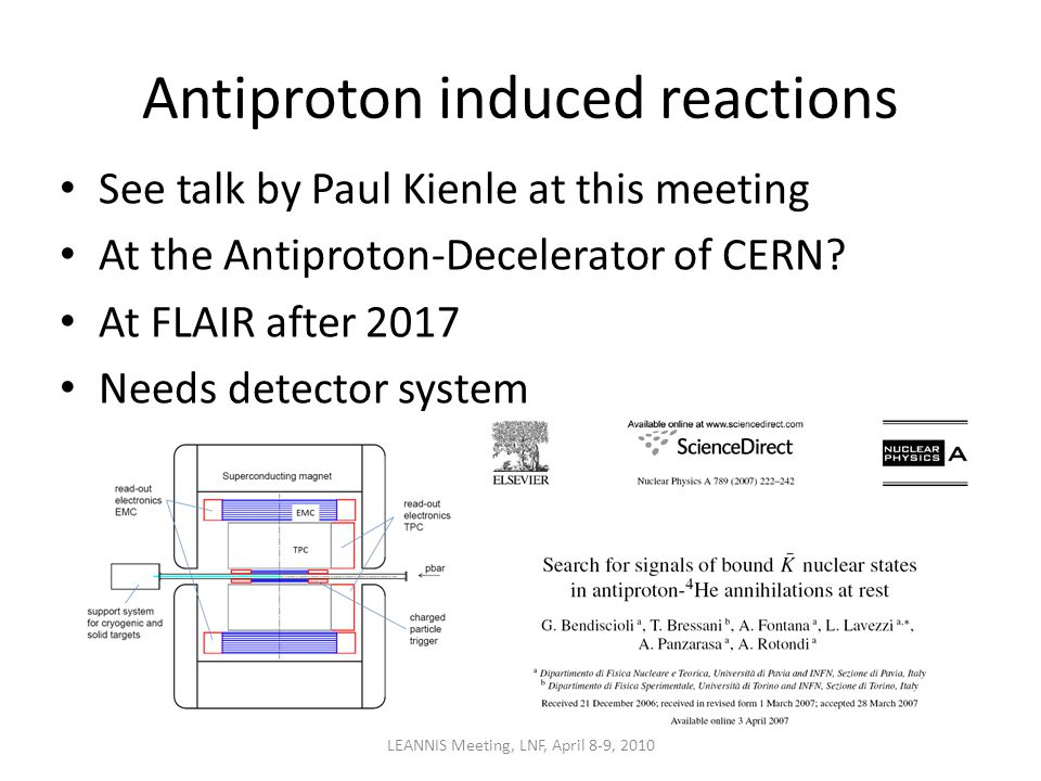 Antiproton induced reactions See talk by Paul Kienle at this meeting At the Antiproton-Decelerator of CERN.