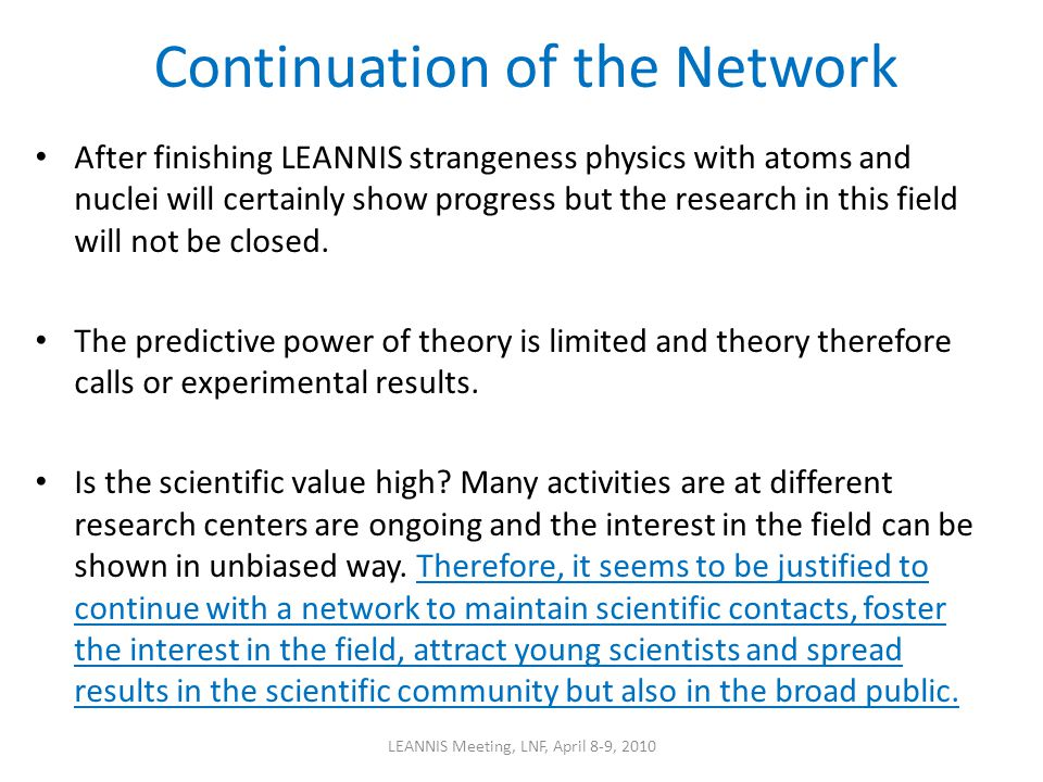Continuation of the Network After finishing LEANNIS strangeness physics with atoms and nuclei will certainly show progress but the research in this field will not be closed.