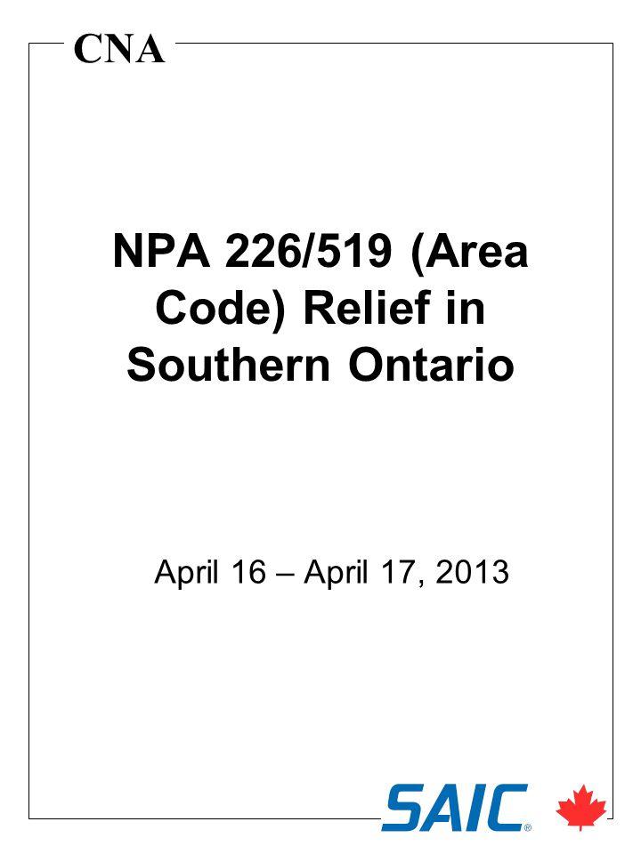 CNA NPA 226/519 (Area Code) Relief in Southern Ontario April 16 – April 17, 2013