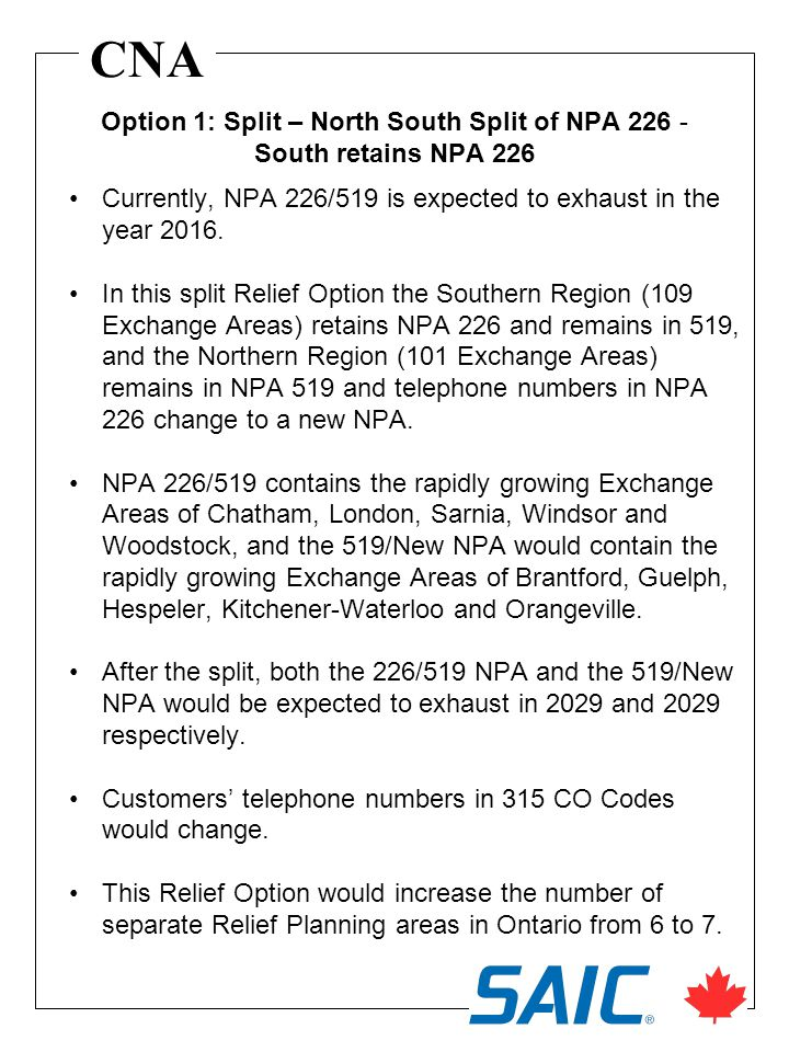 CNA Currently, NPA 226/519 is expected to exhaust in the year 2016. In this split Relief Option the Southern Region (109 Exchange Areas) retains NPA 2