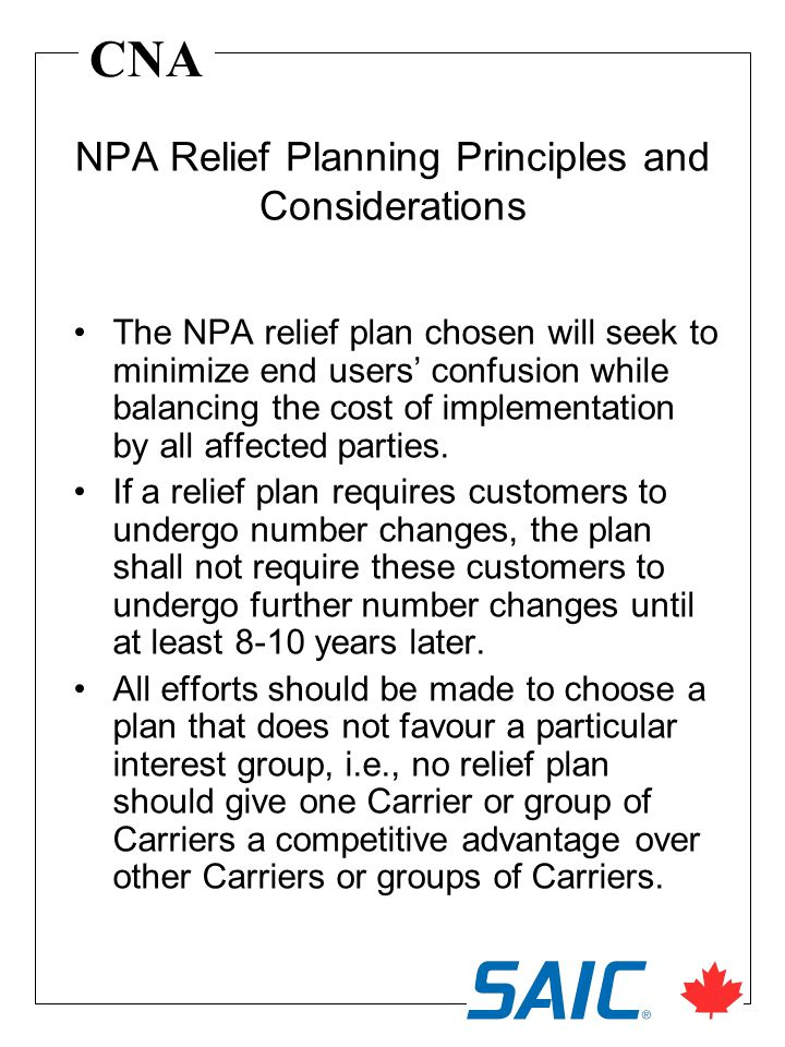 CNA The NPA relief plan chosen will seek to minimize end users confusion while balancing the cost of implementation by all affected parties.