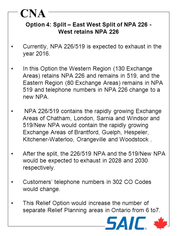 CNA Currently, NPA 226/519 is expected to exhaust in the year 2016. In this Option the Western Region (130 Exchange Areas) retains NPA 226 and remains