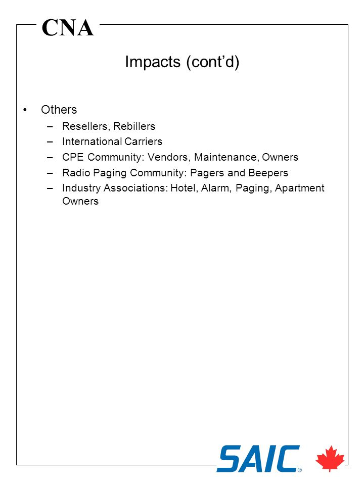 CNA Others –Resellers, Rebillers –International Carriers –CPE Community: Vendors, Maintenance, Owners –Radio Paging Community: Pagers and Beepers –Industry Associations: Hotel, Alarm, Paging, Apartment Owners Impacts (contd)