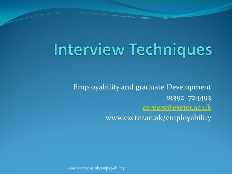 Employability and graduate Development 01392 724493 careers@exeter.ac.uk www.exeter.ac.uk/employability