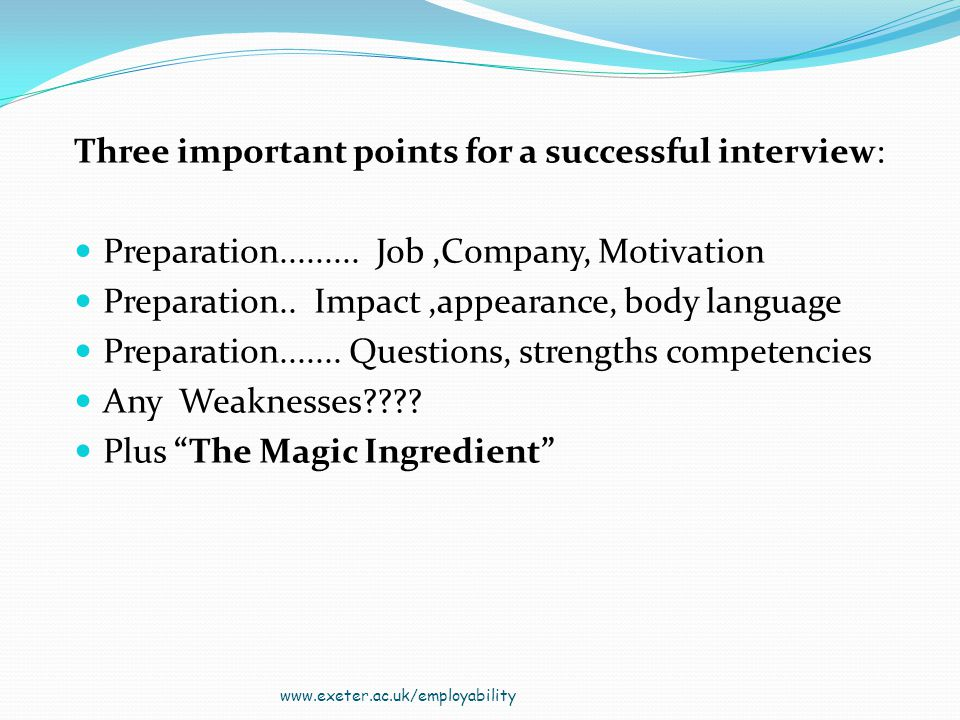 Three important points for a successful interview: Preparation.........