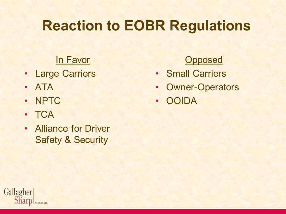 In Favor Large Carriers ATA NPTC TCA Alliance for Driver Safety & Security Reaction to EOBR Regulations Opposed Small Carriers Owner-Operators OOIDA