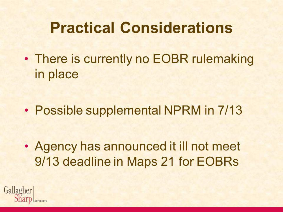 There is currently no EOBR rulemaking in place Possible supplemental NPRM in 7/13 Agency has announced it ill not meet 9/13 deadline in Maps 21 for EOBRs