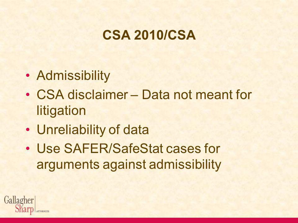 CSA 2010/CSA Admissibility CSA disclaimer – Data not meant for litigation Unreliability of data Use SAFER/SafeStat cases for arguments against admissibility