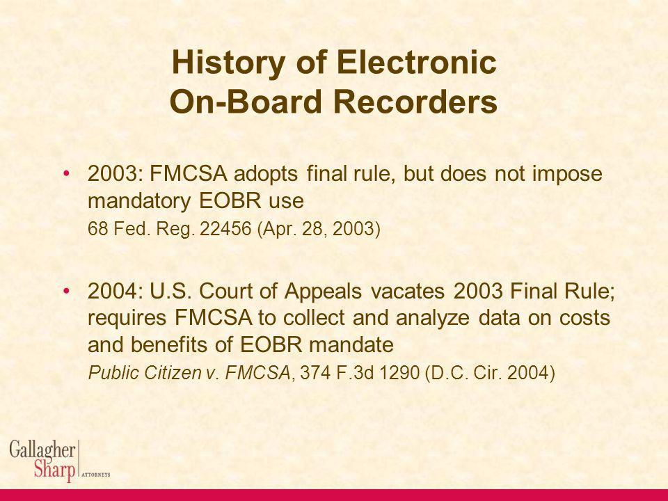 History of Electronic On-Board Recorders 2003: FMCSA adopts final rule, but does not impose mandatory EOBR use 68 Fed.