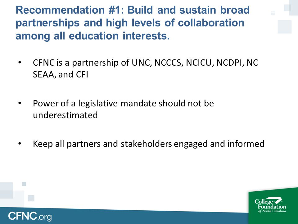 CFNC is a partnership of UNC, NCCCS, NCICU, NCDPI, NC SEAA, and CFI Power of a legislative mandate should not be underestimated Keep all partners and