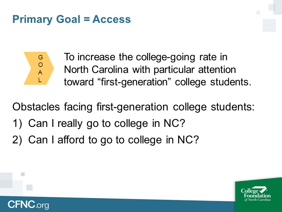 To increase the college-going rate in North Carolina with particular attention toward first-generation college students. Obstacles facing first-genera