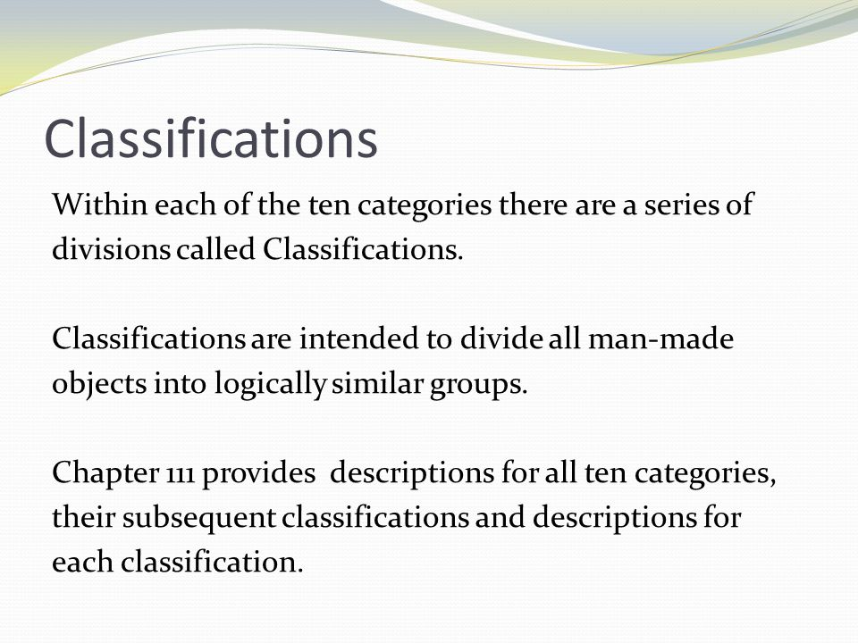 Classifications Within each of the ten categories there are a series of divisions called Classifications.