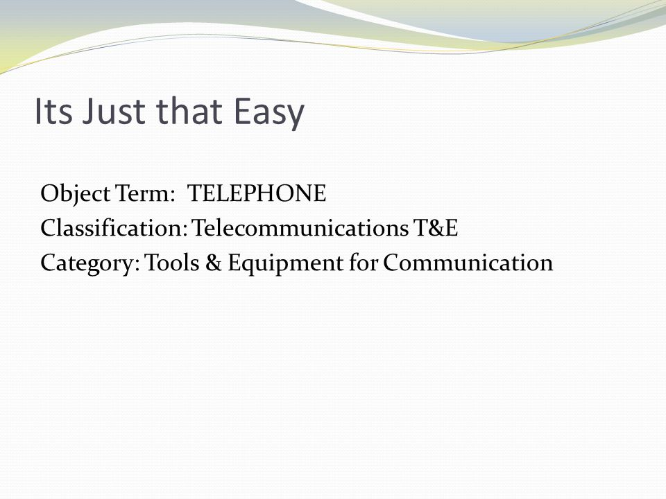 Its Just that Easy Object Term: TELEPHONE Classification: Telecommunications T&E Category: Tools & Equipment for Communication