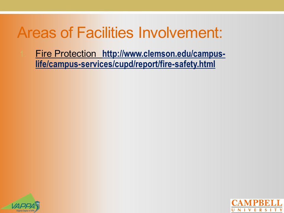 Areas of Facilities Involvement: 1. Fire Protection http://www.clemson.edu/campus- life/campus-services/cupd/report/fire-safety.html