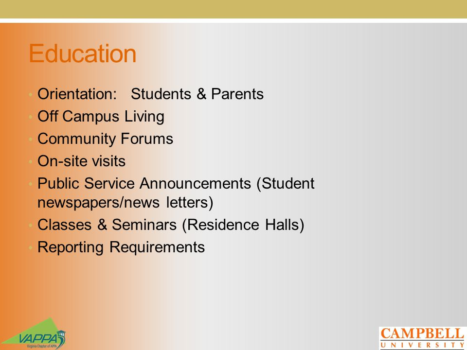 Education Orientation: Students & Parents Off Campus Living Community Forums On-site visits Public Service Announcements (Student newspapers/news letters) Classes & Seminars (Residence Halls) Reporting Requirements
