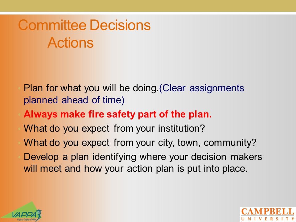 Committee Decisions Actions Plan for what you will be doing.(Clear assignments planned ahead of time) Always make fire safety part of the plan.