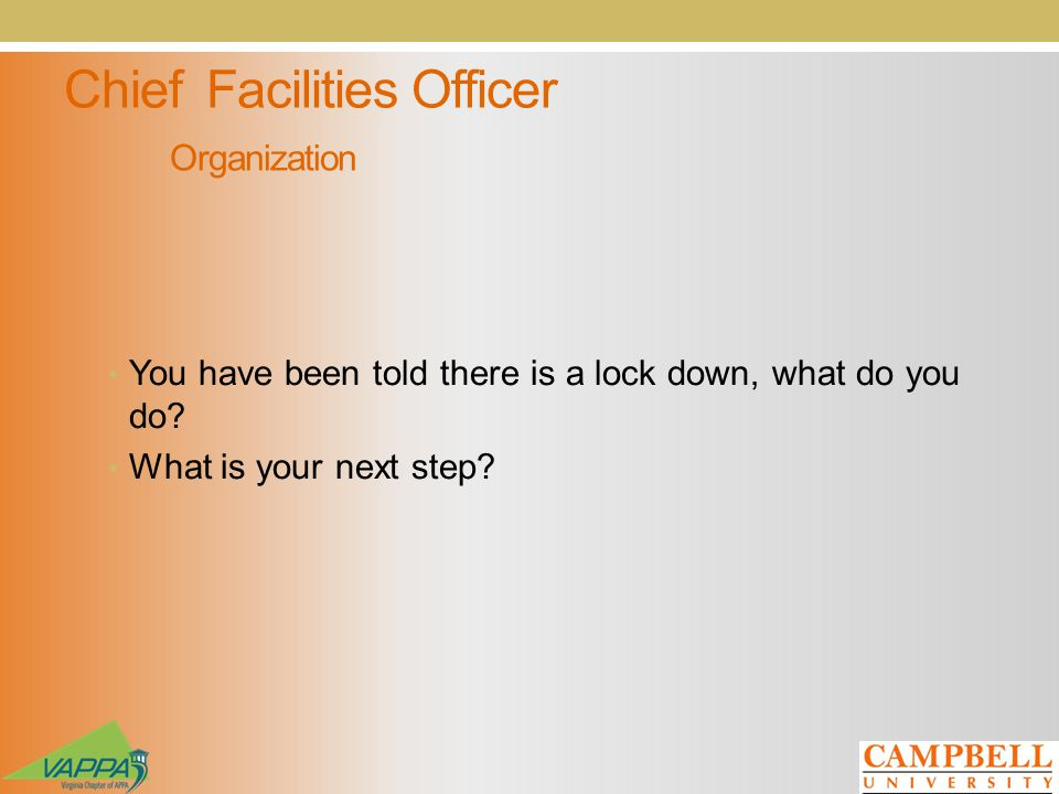 Chief Facilities Officer Organization You have been told there is a lock down, what do you do.