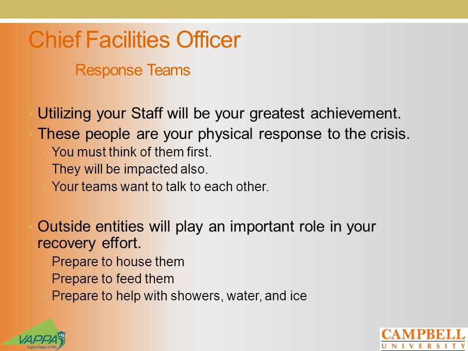 Chief Facilities Officer Response Teams Utilizing your Staff will be your greatest achievement.