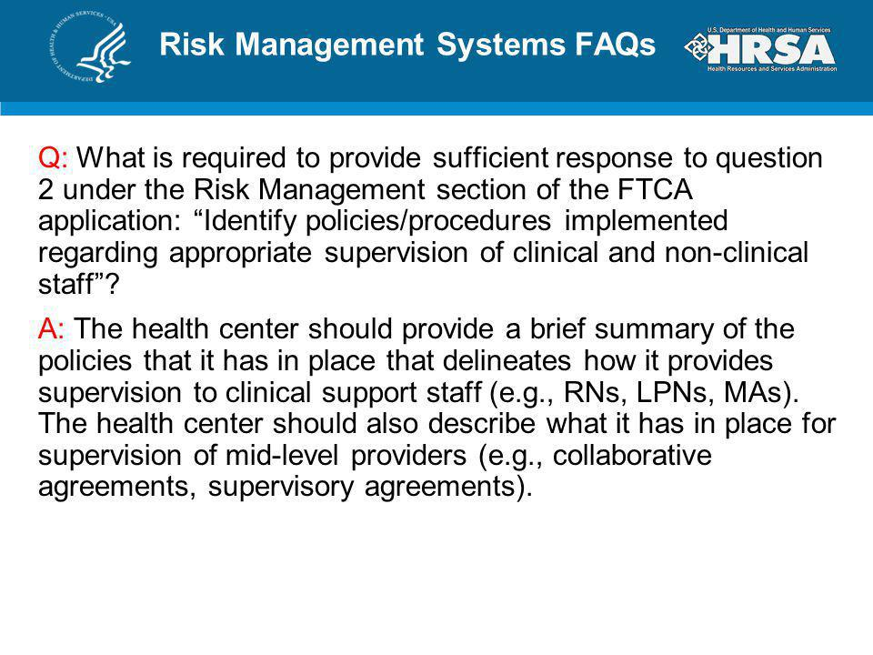 Risk Management Systems FAQs Q: What is required to provide sufficient response to question 2 under the Risk Management section of the FTCA applicatio