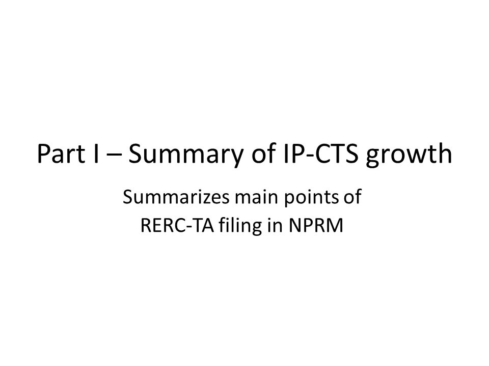 Part I – Summary of IP-CTS growth Summarizes main points of RERC-TA filing in NPRM