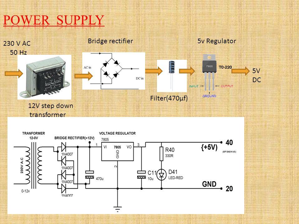 230 V AC 50 Hz 5V DC 12V step down transformer Filter(470µf) 5v RegulatorBridge rectifier