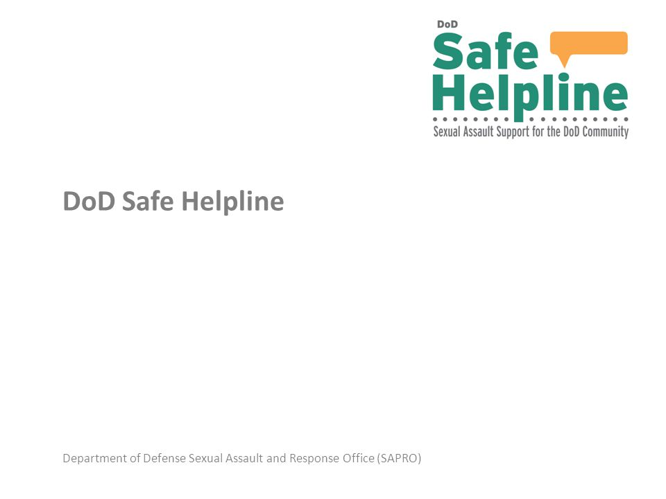 Department of Defense Sexual Assault and Response Office (SAPRO) DoD Safe Helpline