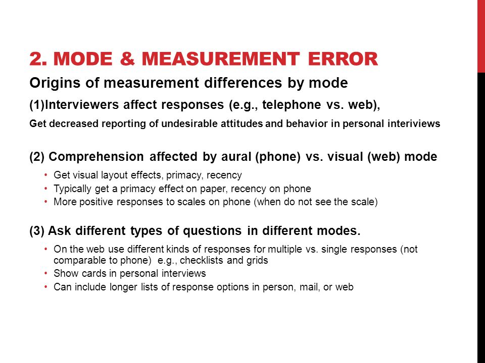 2. MODE & MEASUREMENT ERROR Origins of measurement differences by mode (1)Interviewers affect responses (e.g., telephone vs. web), Get decreased repor