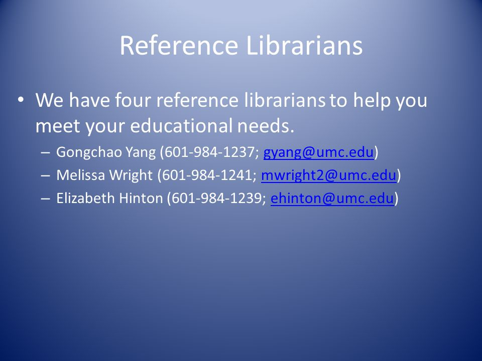 Reference Librarians We have four reference librarians to help you meet your educational needs.