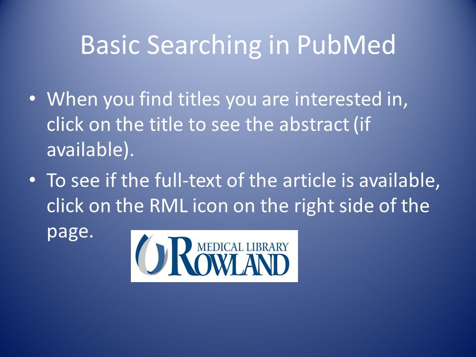 Basic Searching in PubMed When you find titles you are interested in, click on the title to see the abstract (if available).