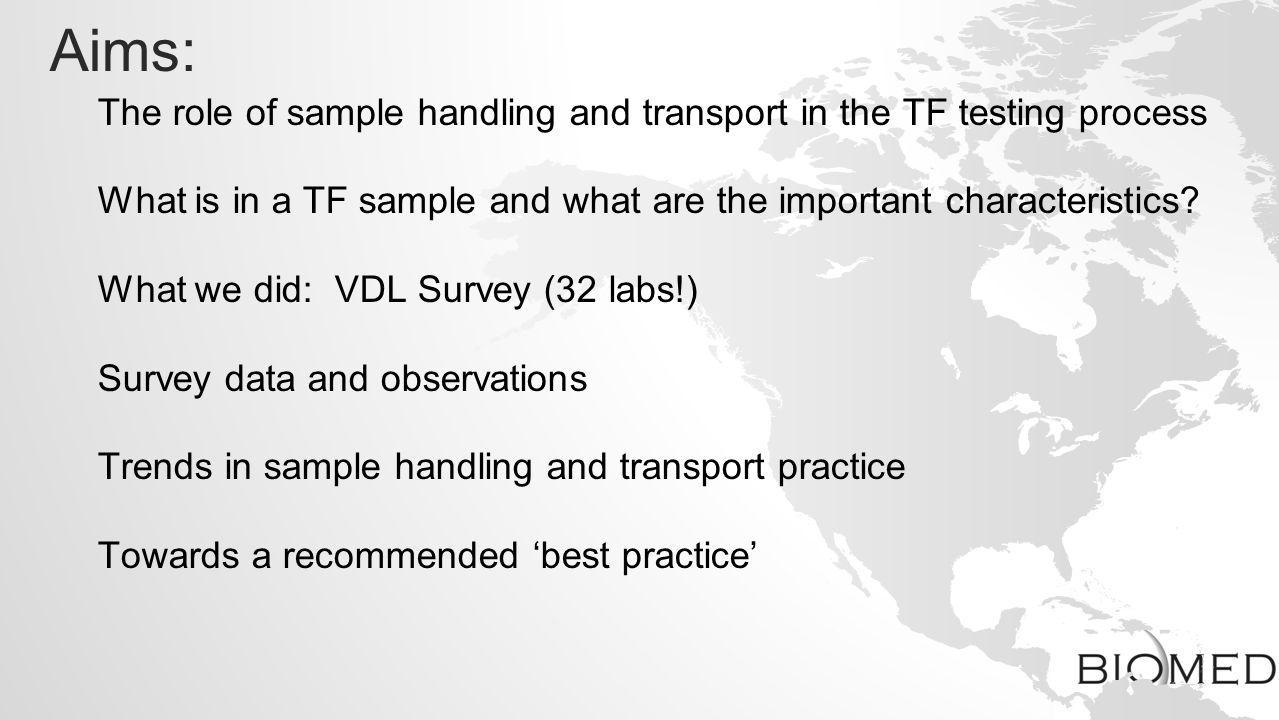 Aims: The role of sample handling and transport in the TF testing process What is in a TF sample and what are the important characteristics? What we d