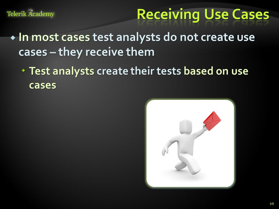 In most cases test analysts do not create use cases – they receive them In most cases test analysts do not create use cases – they receive them Test a