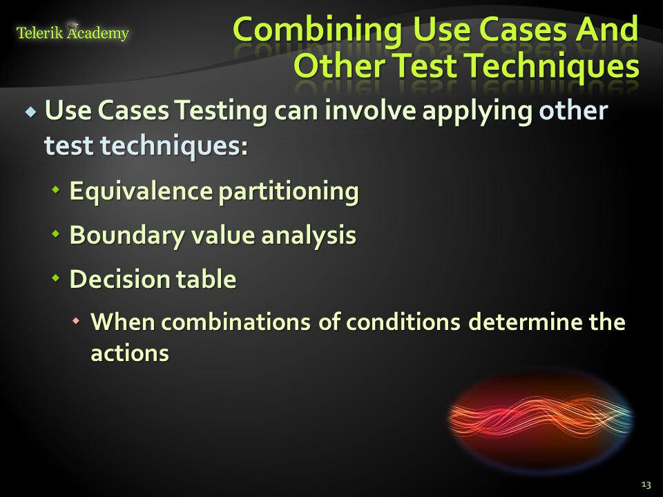 Use Cases Testing can involve applying other test techniques: Use Cases Testing can involve applying other test techniques: Equivalence partitioning E