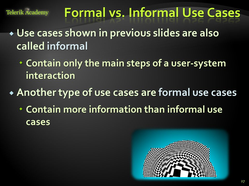 Use cases shown in previous slides are also called informal Use cases shown in previous slides are also called informal Contain only the main steps of