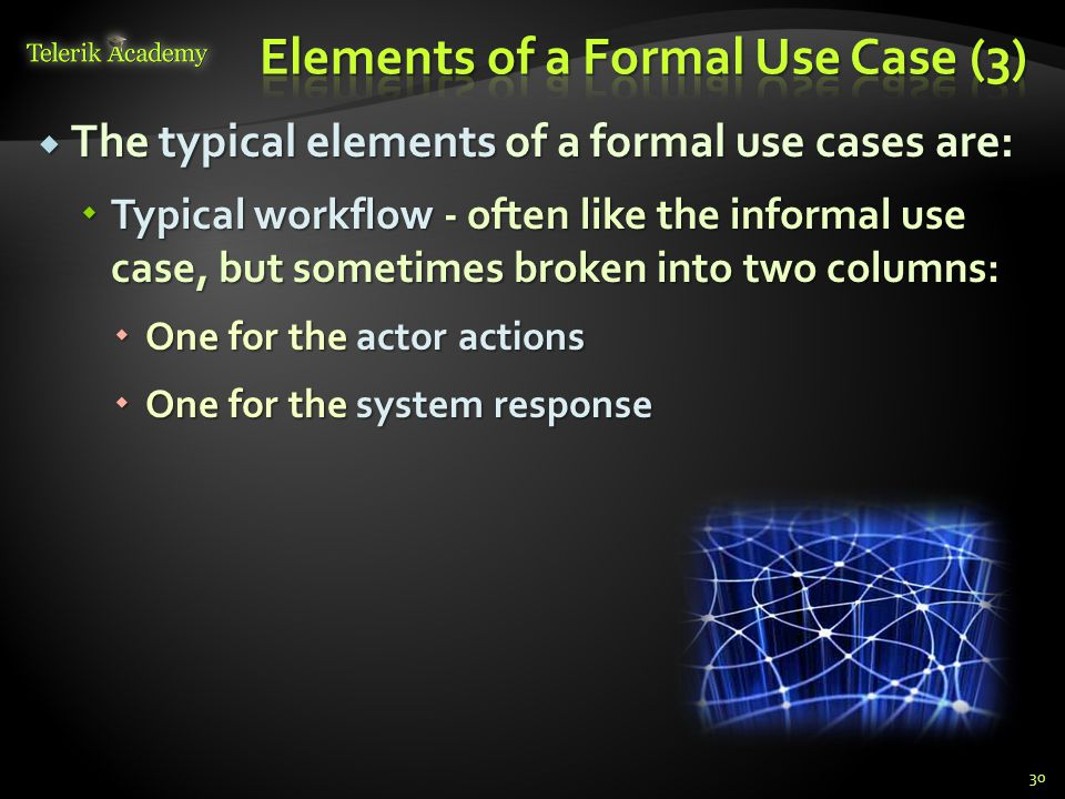 The typical elements of a formal use cases are: The typical elements of a formal use cases are: Typical workflow - often like the informal use case, b