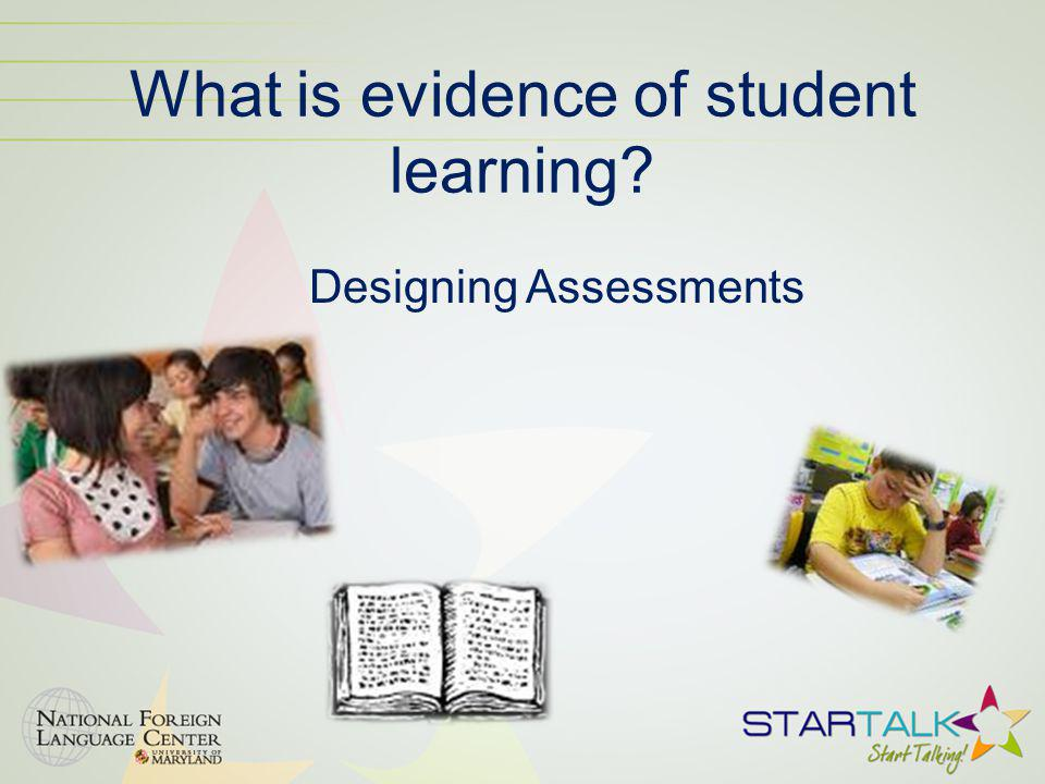 What is evidence of student learning? Designing Assessments