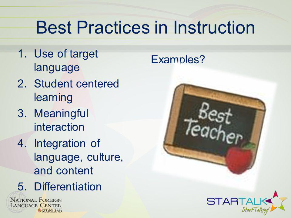 Best Practices in Instruction 1.Use of target language 2.Student centered learning 3.Meaningful interaction 4.Integration of language, culture, and content 5.Differentiation Examples?